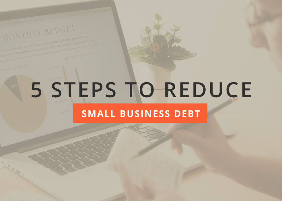 5 Steps to Reduce Small Business Debt