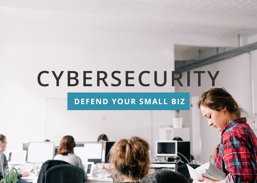 Cybersecurity: How to Defend Your Small Biz Against Attack