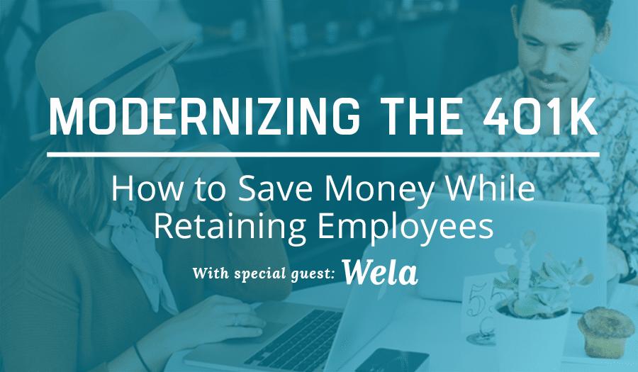 [Webinar]: Modernizing the 401k with Wela