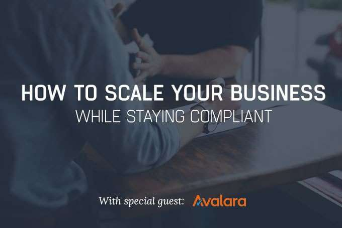 [Webinar] How to Scale Your Business While Staying Compliant